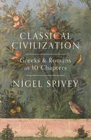 Spivey, Nigel - Classical Civilization: A History in Ten Chapters - 9781781855027 - V9781781855027