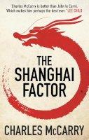 McCarry, Charles - The Shanghai Factor - 9781781855096 - V9781781855096