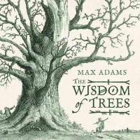 Adams, Max - The Wisdom Of Trees: A Miscellany - 9781781855461 - V9781781855461