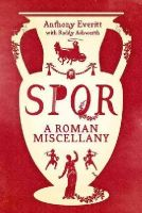 Anthony Everitt - SPQR: A Roman Miscellany - 9781781855690 - 9781781855690