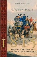 Bates, Stephen - 1815 A Year in Britain: The Regency (The Year in) - 9781781858219 - V9781781858219