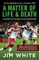 White, Jim - A Matter of Life and Death: A History of Football in 100 Quotations - 9781781859285 - V9781781859285