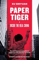 Zhiyuan, Xu - Paper Tiger: Inside the Real China - 9781781859780 - V9781781859780
