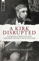 A. Donald MacLeod - A Kirk Disrupted: Charles Cowan MP and The Free Church of Scotland - 9781781912690 - V9781781912690