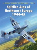 Thomas, Andrew - Spitfire Aces of Northwest Europe 1944-45 (Aircraft of the Aces) - 9781782003380 - V9781782003380