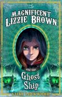 Lockwood, Vicki - The Magnificent Lizzie Brown and the Ghost Ship - 9781782020660 - V9781782020660