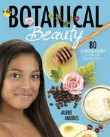 Andrus, Aubre - Botanical Beauty: 80 Essential Recipes for Natural Spa Products - 9781782026075 - V9781782026075
