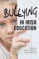 Mona O'Moore and Paul Stevens - Bullying in Irish Education - 9781782050438 - V9781782050438