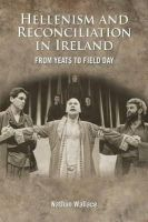 Wallace, Nathan - Hellenism and Reconciliation in Ireland: From Yeats to Field Day - 9781782050681 - V9781782050681