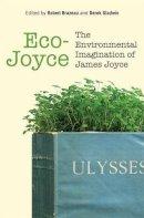 Brazeau R. & D. Gladwini (eds) - Eco-Joyce: The Environmental Imagination of James Joyce - 9781782050728 - V9781782050728
