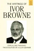 Ivor Browne - Writings of Ivor Browne: Steps Along the Road - The Evolution of a Slow Learner - 9781782051138 - 9781782051138