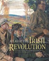 John Crowley - Atlas of the Irish Revolution - 9781782051176 - V9781782051176