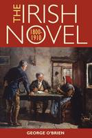 O'Brien, George - The Irish Novel 1800-1910 - 9781782051251 - V9781782051251