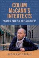 Cardin, Bertrand - Colum McCann's Intertexts: Books Talk to One Another - 9781782052241 - V9781782052241