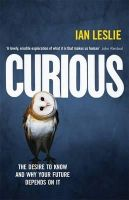 Leslie, Ian - Curious: The Desire to Know and Why Your Future Depends on it - 9781782064978 - V9781782064978