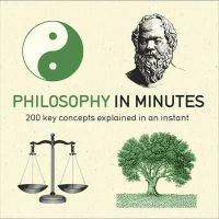 Weeks, Marcus - Philosophy in Minutes: 200 Key Concepts Explained in an Instant - 9781782066460 - V9781782066460
