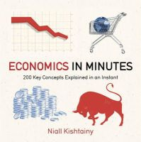 Kishtainy, Niall - Economics in Minutes: 200 Key Concepts Explained in an Instant - 9781782066477 - V9781782066477