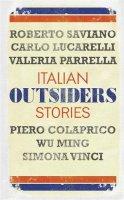 Vinci, Simona, Colaprico, Piero, Saviano, Roberto, Wu Ming Foundation, The, Lucarelli, Carlo, Parrella, Valeria - Outsiders - 9781782067818 - V9781782067818