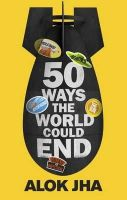 Jha, Alok - 50 Ways the World Could End - 9781782069461 - KRA0010015