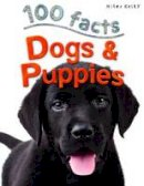 de la Bedoyere, Camilla - 100 Facts Dogs & Puppies - 9781782093572 - V9781782093572