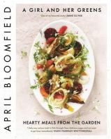 Bloomfield, April - A Girl and Her Greens: Hearty Meals from the Garden - 9781782111702 - V9781782111702