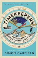 Garfield, Simon - Timekeepers: How the World Became Obsessed With Time - 9781782113218 - V9781782113218