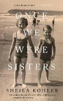 Kohler, Sheila - Once We Were Sisters - 9781782119975 - KCG0000885