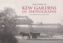 Parker, Lynn, Ross-Jones, Kiri - The Story of Kew Gardens in Photographs - 9781782120599 - V9781782120599