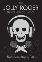 Welch, Trevor - The Jolly Roger: Pirate Radio Days in Cork - 9781782188476 - 9781782188476