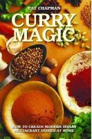 Pat Chapman - Curry Magic: How to Create Modern Indian Restaurant Dishes at Home - 9781782190660 - KRS0029118