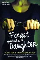 Gregory, Sandra - Forget You Had a Daughter - 9781782192244 - V9781782192244