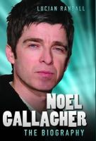 Randall, Lucian - Noel Gallagher: The Biography - 9781782194248 - V9781782194248