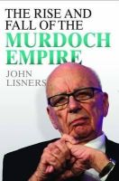 Lisners, John - Rise and Fall of the Murdoch Empire - 9781782194279 - V9781782194279