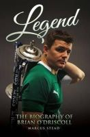 Stead, Marcus - Legend - The Biography of Brian O'Driscoll - 9781782197294 - V9781782197294