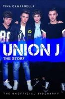 Campanella, Tina - Union J - the Story: The Unofficial Biography - 9781782197447 - V9781782197447
