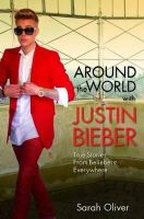 Oliver, Sarah - Around the World with Justin Bieber: True Stories from Beliebers Everywhere - 9781782198987 - V9781782198987