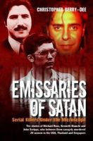 Berry-Dee, Christopher - Emissaries of Satan: Serial Killers Under the Microscope - 9781782199007 - V9781782199007