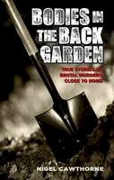 Cawthorne, Nigel - Bodies in the Back Garden: True Stories of Brutal Murders Close to Home - 9781782199861 - V9781782199861