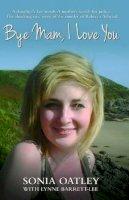Oatley, Sonia, Barrett-Lee, Lynne - Bye Mam, I Love You - 9781782199878 - V9781782199878