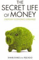 Reid, Tess, Davies, Daniel - The Secret Life of Money: Everyday Ecnomics Explained - 9781782199953 - V9781782199953