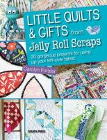Forster, Carolyn - Little Quilts and Gifts Using Jelly Roll Scraps - 9781782210061 - V9781782210061