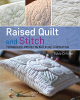 Critcher, Sylvia - Raised Quilt and Stitch Techniques - 9781782210146 - V9781782210146