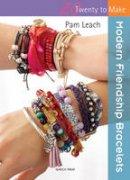 Leach, Pam - Modern Friendship Bracelets (Twenty to Make) - 9781782210160 - V9781782210160