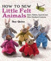 Quinn, Sue - How to Sew Little Felt Animals - 9781782210702 - V9781782210702