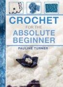 Pauline Turner - Crochet for the Absolute Beginner - 9781782210818 - V9781782210818