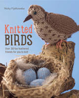 Fijalkowska, Nicola - Knitted Birds: Over 30 fun feathered friends for you to knit - 9781782211099 - V9781782211099