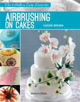 Brown, Cassie - Airbrushing on Cakes (Modern Cake Decorator) - 9781782211228 - V9781782211228