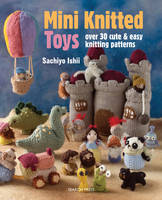Ishii, Sachiyo - Mini Knitted Toys: Over 30 cute & easy knitting patterns - 9781782211457 - V9781782211457