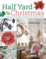 Shore, Debbie - Half Yard Christmas: Easy sewing projects using left-over pieces of fabric - 9781782211471 - V9781782211471