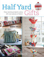 Shore, Debbie - Half Yard Gifts: Easy sewing projects using left-over pieces of fabric - 9781782211501 - V9781782211501